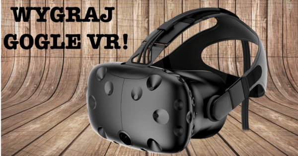 konkurs wygraj - GOGLE VR, wirtualna rzeczywistość, okulary